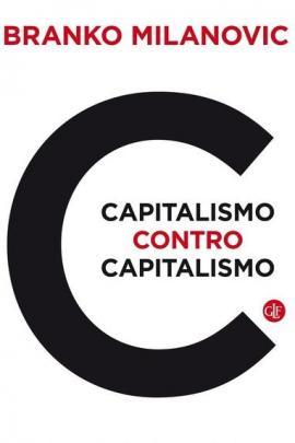 Capitalismo contro capitalismo, di Branko Milanovic (Feltrinelli)