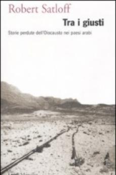 Tra i giusti. Storie perdute dell'Olocausto nei paesi arabi, ed. Marsilio, Venezia