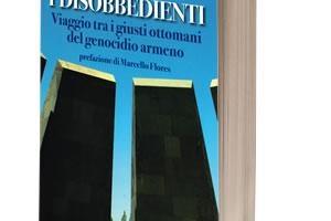 """""""I disobbedienti"""", presentazione del libro di Kuciukian alla Casa della Memoria"""